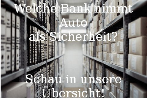Welche Bank nimmt Auto als Sicherheit? → Schau in unsere Übersicht!