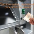 600 Euro Kredit - Sofortkredit - ohne SCHUFA möglich