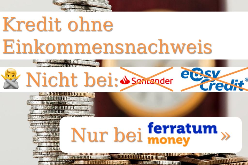 Ein Kredit ohne Einkommensnachweis ist nicht bei Santander oder Easycredit verfügbar. Nur bei der Ferratum Bank kannst du Geld leihen ohne Einkommen!